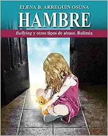HAMBRE, BULLYING Y OTROS TIPOS DE ABUSO. -REYNA EDICIONES-: ELENA B