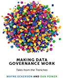 Making Data Governance Work: Tales from the Trenches