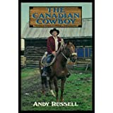 The Canadian Cowboy: Stories of Cows, Cowboys and Cayuses ~ Andy Russell