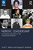 Heroic Leadership: An Influence Taxonomy of 100 Exceptional Individuals (LEADERSHIP: Research and Practice)