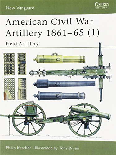 American Civil War Artillery 1861-65 (1): Field Artillery (New Vanguard) (Pt.1) PDF