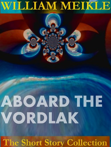 Aboard the Vordlak (William Meikle Short Story Collection)
