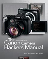 The Canon Camera Hackers Manual: Teach Your Camera New Tricks Front Cover