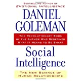 Social Intelligence: The New Science of Human Relationships ~ Daniel Goleman