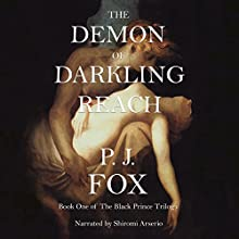 The Demon of Darkling Reach: The Black Prince Trilogy Volume 1 (       UNABRIDGED) by P.J. Fox Narrated by Shiromi Arserio