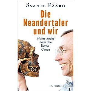 Die Neandertaler und wir: Meine Suche nach den Urzeit-Genen