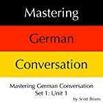 Mastering German Conversation Set 1: Unit 1 | Scott Brians