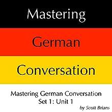 Mastering German Conversation Set 1: Unit 1 Audiobook by Scott Brians Narrated by Dr. Annette Brians