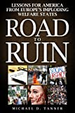 Road to Ruin: Lessons for America from Europe's Imploding Welfare States (1937184714) by Tanner, Michael