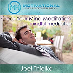 Clear Your Mind Meditation, Mindful Meditation with Self-Hypnosis, Meditation and Affirmations Speech