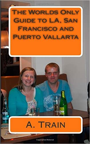 The Worlds Only Guide to LA, San Francisco and Puerto Vallarta: Specifically for Sarah and Sean Shiels