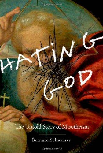 Hating God: The Untold Story of Misotheism, Bernard Schweizer