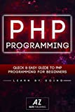 PHP: Quick and Easy Guide To PHP Programming For Beginners! (php, php mysql, java script java andriod iPhone androids app , app development, app design, Mobile App, ios app development, HTML CSS HTML