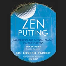 Zen Putting: Mastering the Mental Game on the Greens (       UNABRIDGED) by Dr. Joseph Parent Narrated by Dr. Joseph Parent