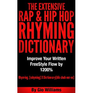 Hip Hop Rhyming Dictionary: The Extensive Hip Hop & Rap Rhyming Dictionary for Rappers, Mcs,Poets,Slam Artist and lyricists: Hip Hop & Rap Rhyming Dic