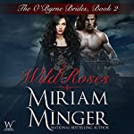 Wild Roses: The O'Byrne Brides Series - Book Two | Miriam Minger