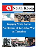 Engaging North Korea: An Element of the Global War on Terrorism