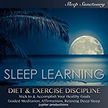 Diet & Exercise Discipline, Stick to & Accomplish Healthy Goals: Sleep Learning, Guided Meditation, Affirmations, Relaxing Deep Sleep Audiobook by  Jupiter Productions Narrated by Kev Thompson