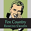 Fen Country (       UNABRIDGED) by Edmund Crispin Narrated by Philip Bird