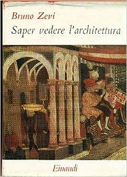Saper veder l'architettura: ZEVI Bruno: Amazon.com: Books