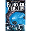 Frontier Cthulhu: Ancient Horrors in the New World (Call of Cthulhu Fiction)
