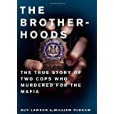 Brotherhoods: The True Story of Two Cops Who Murdered for the Mafia ~ Guy Lawson