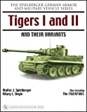 img - for Tigers I and II and Their Variants (Spielberger German Armor and Military Vehicle Series) book / textbook / text book