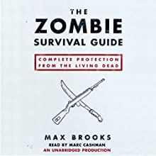 The Zombie Survival Guide: Complete Protection from the Living Dead (       UNABRIDGED) by Max Brooks Narrated by Marc Cashman