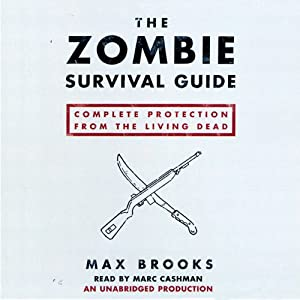 The Zombie Survival Guide: Complete Protection from the Living Dead | [Max Brooks]
