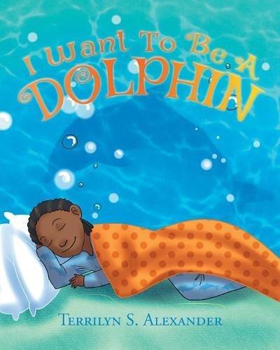 I Want to Be a Dolphin [Alexander, Terrilyn S] (Tapa Blanda)