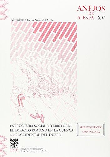 Estructura social y territorio: El impacto romano en la cuenca noroccidental del Duero (Anejos de Archivo Español de Arqueología)