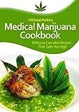 MEDICAL MARIJUANA COOKBOOK - Start Cooking With Marijuana: Delicious Cannabis Recipes That Gets You High