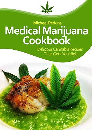 Marijuana Cookbook: Delicious Cannabis Recipes That Gets You High