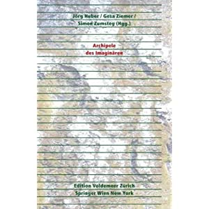 Archipele des Imaginären (Edition Voldemeer Zürich / Theorie: Gestaltung)