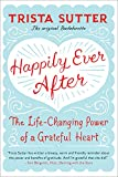 img - for Happily Ever After: The Life-Changing Power of a Grateful Heart book / textbook / text book