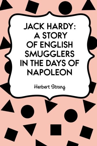Jack Hardy: A Story of English Smugglers in the Days of Napoleon (Hat Napoleon)