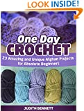 One Day Crochet: 23 Amazing and Unique Afghan Projects for Absolute Beginners (one day crochet, one day crochet books, one day crocheting)