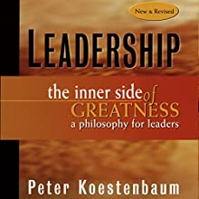 Leadership: The Inner Side of Greatness, A Philosophy for Leaders, 2nd Edition Audiobook by Peter Koestenbaum Narrated by Walter Dixon