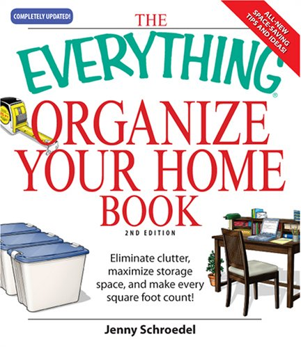 Everything Organize Your Home Book: Eliminate clutter, set up your home office, and utilize space in your home (Everything Series)