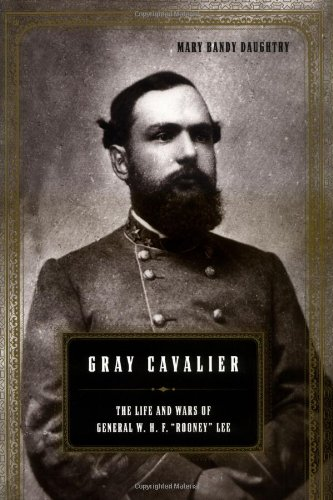 "Gray Cavalier: The Life and Wars of General William H. F. ""Rooney"" Lee"
