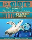 Explore the Southeast National Marine Sanctuaries with Jean-Michel Cousteau (Explore the National Marine Sanctuaries with Jean-Michel Cousteau) (0982694016) by Cousteau, Jean-Michel