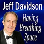 Having Breathing Space | Jeff Davidson