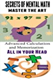 Secrets of Mental Math - Master The Art: Advanced Calculation and Memorization All in your Head