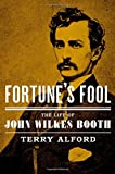 Fortunes Fool: The Life of John Wilkes Booth