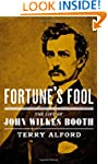 Fortune's Fool: The Life of John Wilk...