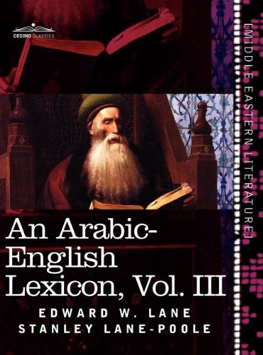 An Arabic-English Lexicon (in eight volumes), Vol. III: Derived from the best and the most copious Eastern sources (Arabic Edition)