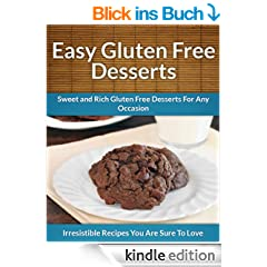 Gluten Free Desserts: Sweet and Rich Gluten Free Desserts For Any Occasion (The Easy Recipe) (English Edition)