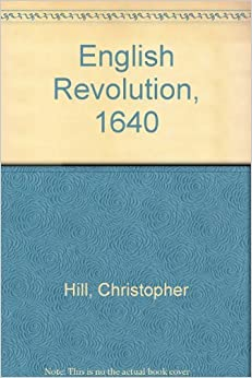 english revolution 1640 essay Th green, four lectures on the english revolution (london, 1912) later revived by c hill (ed), the english revolution, 1640: three essays (london, 1940) hill also identified the english revolution as a classic 'bourgeois' revolution: see c hill and e dell (eds), the good old cause: the english revolution of.