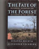 img - for The Fate of the Forest: Developers, Destroyers and Defenders of the Amazon book / textbook / text book