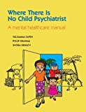 img - for Where There Is No Child Psychiatrist: A Mental Healthcare Manual book / textbook / text book